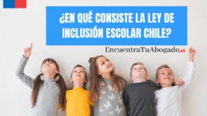 En qué consiste la Ley de Inclusión Escolar