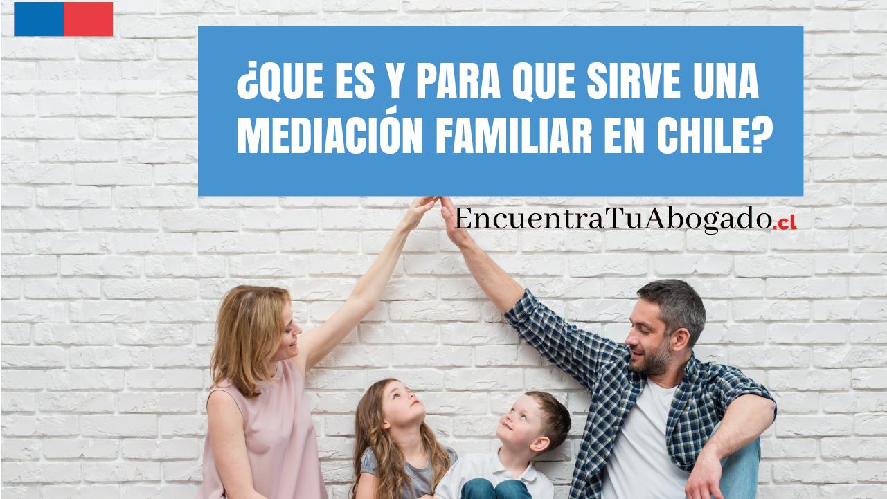 Que es y para que sirve una mediación familiar chile