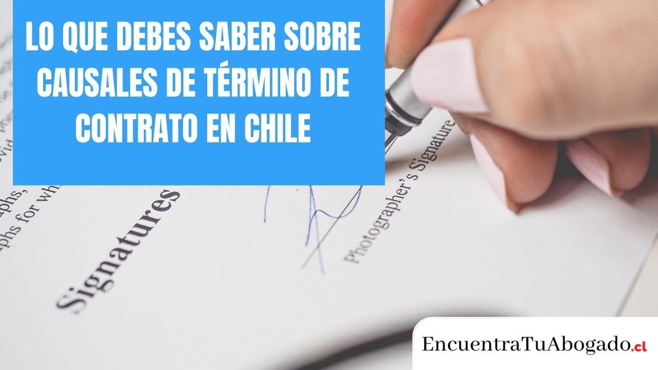Lo que debes saber sobre causales de término de contrato en Chile